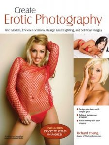 Create Erotic Photography: Find Models, Choose Locations, Design Great Lighting & Sell Your Images – Richard Young [ePub & Kindle] [English]