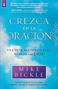 Crezca en la oración: Una guía definitiva para hablar con Dios – Mike Bickle [ePub & Kindle]