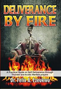 Deliverance by Fire: A Practical Guide on Self Deliverance Through Thunder and Acidic Warfare Prayers – Felix A Ezeukwu [ePub & Kindle] [English]