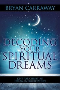 Decoding Your Spiritual Dreams: Keys for Christian Dream Interpretation – Bryan Carraway [ePub & Kindle] [English]