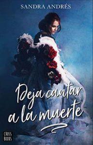Deja cantar a la muerte – Sandra Andrés Belenguer [ePub & Kindle]