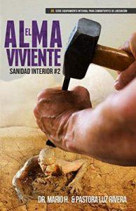El Alma Viviente: Sanidad Interior 2 (Equipamiento Integral Para Combatientes de Liberación nº 6) – Mario Rivera, Luz Rivera [ePub & Kindle]