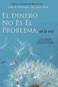 El Dinero No Es El Problema, Tú Lo Eres – Gary M. Douglas, Dain Heer [ePub & Kindle]
