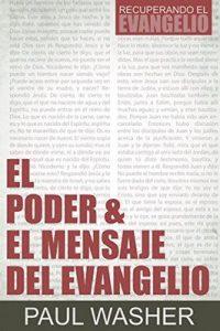 El Poder & el Mensaje del Evangelio (Recuperando el Evangelio nº 1) – Paul Washer, Poiema Publicaciones [ePub & Kindle]