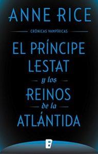El Príncipe Lestat y los reinos de la Atlántida (Crónicas Vampíricas 12): Nueva entrega de las Crónicas Vampíricas Vol. XII – Anne Rice [ePub & Kindle]