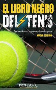 El libro negro del tenis recreativo: Convirtiendo jugadores regulares en máquinas de ganar – Profesor C. [ePub & Kindle]