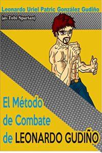 El método de Combate de Leonardo Gudiño (versión español) – Leonardo Uriel Patric Gonzalez Gudiño [ePub & Kindle]