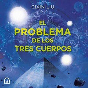 El problema de los tres cuerpos: Trilogía de los Tres Cuerpos 1 – Liu Cixin [Narrado por Francesc Belda] [Audiolibro] [Español]
