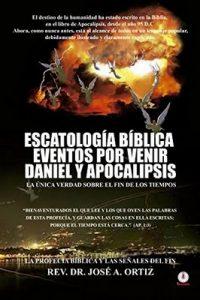 Escatologia Biblica eventos por venir Daniel y Apocalipsis: La única verdad sobre el fin de los tiempos – Jose A. Ortiz [ePub & Kindle]