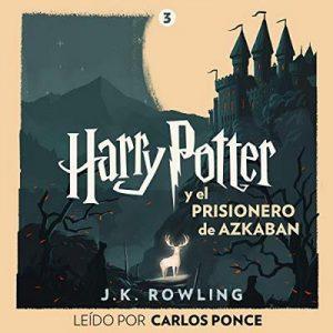 Harry Potter y el prisionero de Azkaban (Harry Potter 3) – J.K. Rowling [Narrado por  Carlos Ponce] [Audiolibro] [Español]