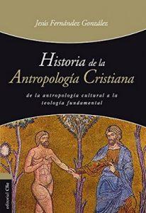 Historia de la antropología cristiana – Jesús Fernández González [ePub & Kindle]