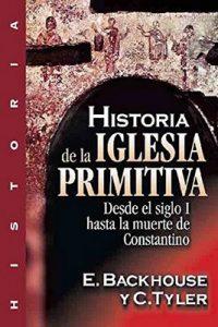Historia de la iglesia primitiva: Desde el siglo I hasta la muerte de Constantino – E. Backhouse, C. Tyler [ePub & Kindle]
