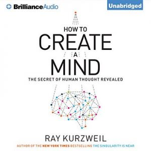 How to Create a Mind: The Secret of Human Thought Revealed – Ray Kurzweil [Narrado por Christopher Lane] [Audiolibro]