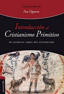 Introducción al cristianismo primitivo (Historia) – Pau Figueras Palà [ePub & Kindle]