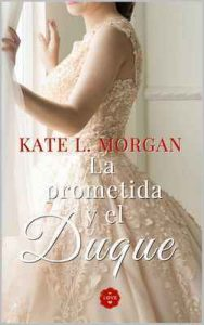 La prometida y el duque – Kate L. Morgan [ePub & Kindle]
