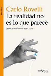 La realidad no es lo que parece: La estructura elemental de las cosas – Carlo Rovelli, Juan Manuel Salmerón Arjona [ePub & Kindle]