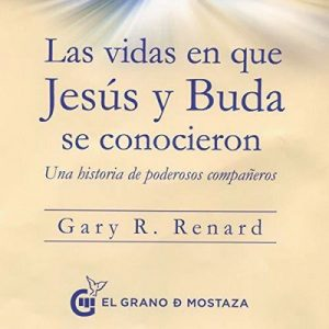 Las vidas en que Jesús y Buda se conocieron (Narración en Castellano) Una historia de poderosos compañeros – Gary R. Renard [Narrado por German Gijon] [Audiolibro] [Español]