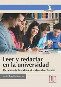 Leer y redactaren la universidad: Del caos de las ideas al texto estructurado – Martha Boeglin Naumovic [ePub & Kindle]