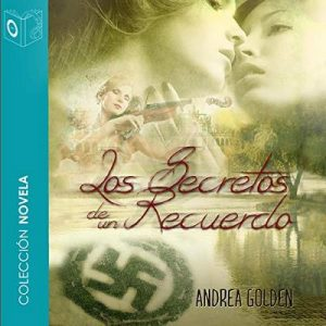 Los secretos de un recuerdo – Andrea Golden [Narrado por Mariluz Parras] [Audiolibro] [Español]