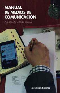 Manual de Medios de Comunicacion: para el pastor y el líder cristiano – Jose Pablo Sanchez [ePub & Kindle]