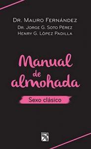 Manual de almohada sexo clásico – Mauro Fernández, Jorge Soto Pérez, Henry López Padilla [ePub & Kindle]