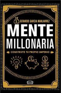 Mente millonaria. Construye tu propio imperio – Gerardo Garcia Manjarrez, V&R [ePub & Kindle]