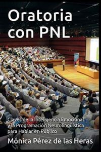 Oratoria con PNL: Claves de la Inteligencia Emocional y la Programación Neurolingüística para Hablar en Público (PNL para Profesionales nº 8) – Mónica Pérez de las Heras [ePub & Kindle]