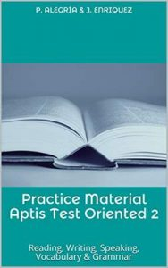 Practice Material Aptis Test Oriented 2: Reading, Writing, Speaking, Vocabulary & Grammar – Patricia Alegría, Jana Enríquez [ePub, Kindle & PDF] [English]