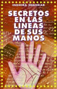 Secretos en las lineas de sus manos: ¡Enfrentese a revelaciones inesperadas! ¡Sus manos lo revelan todo! (Colección Esoterika n° 5) – Indhira Shankar, Daniel Pontet [ePub & Kindle]