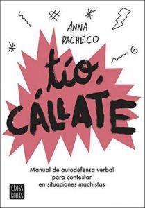 Tío, cállate: Manual de autodefensa verbal para contestar en situaciones machistas – Anna Pacheco,  Bàrbara Alca [ePub & Kindle]