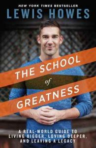 The School of Greatness: A Real-World Guide to Living Bigger, Loving Deeper, and Leaving a Legacy – Lewis Howes [ePub & Kindle] [English]
