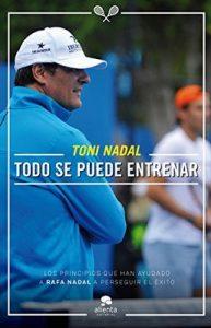 Todo se puede entrenar – Toni Nadal Homar [ePub & Kindle]