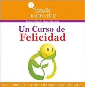 Un curso de felicidad: Guía práctica para transformar tu vida – Ricardo Eiriz [Narrado por Aldo Ramirez López] [Audiolibro] [Español]