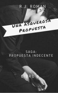 Una asquerosa propuesta (Una propuesta indecente n° 6) – R. J. Roman [ePub & Kindle]