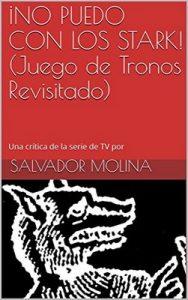 ¡No puedo con los Stark! (Juego de Tronos Revisitado) – Salvador Molina [ePub & Kindle]