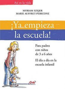 ¡Ya empieza la escuela!. Para padres con niños de 3 a 6 años. El día a día en la escuela infantil – Myriam Szejer, Marie Auffret-Pericone [ePub & Kindle]