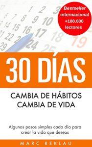 30 Días – Cambia de hábitos, cambia de vida: Algunos pasos simples cada día para crear la vida que deseas (Hábitos que cambiarán tu vida nº 1) – Marc Reklau [ePub & Kindle]