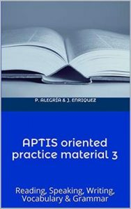 APTIS oriented practice material 3: Practice material APTIS test oriented – Patricia Alegría, Jana Enríquez [Kindle & PDF] [English]