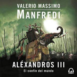 Aléxandros III [Alexander III] El confín del mundo – Valerio Massimo Manfredi [Narrado por Jordi Salas] [Audiolibro] [Español]