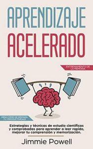 Aprendizaje Acelerado: Estrategias y técnicas de estudio científicas y comprobadas para aprender a leer rapido, mejorar tu comprensión y memorización. … (Entrenamiento de la Memoria) – Jimmie Powell [ePub & Kindle]