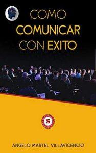Cómo comunicar con éxito – Angelo Martel Villavicencio [ePub & Kindle]