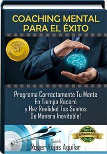 Coaching Mental para el exito: Programa correctamente tu mente en tiempo récord y haz realidad tus sueños de manera inevitable! – Roger Rojas Aguilar, Luis De Oliveira [ePub & Kindle]