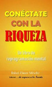 Conéctate con la Riqueza: Un libro de Reprogramación Mental – Rafael Zárate Méndez [ePub & Kindle]