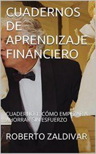 Cuadernos de Aprendizaje Financiero: Cuaderno 1: Cómo empezar a ahorrar sin esfuerzo – Roberto Zaldivar [ePub & Kindle]