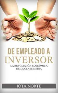 De Empleado a Inversor: La Revolución Económica de la Clase Media – Jota Norte [ePub & Kindle]