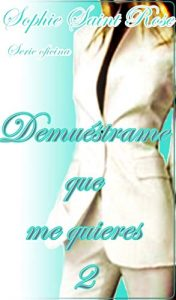 Demuéstrame que me quieres 2 – Sophie Saint Rose [ePub & Kindle]