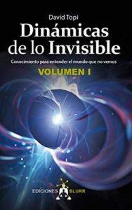 Dinámicas de lo Invisible – Volumen 1: Conocimiento para entender el mundo que no vemos – David Topí [ePub & Kindle]