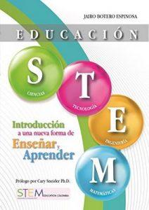 Educación STEM: Introducción a una nueva forma de enseñar y aprender – Jairo Botero Espinosa, Cary Sneider [Kindle & PDF]