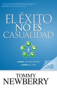 El éxito no es casualidad: Cambie sus decisiones; cambie su vida – Tommy Newberry [ePub & Kindle]