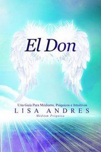 El Don: Una Guía Para Médiums, Psíquicos e Intuitivos – Lisa Andres [ePub & Kindle]